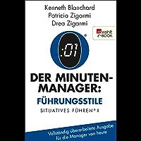 Der Minuten-Manager: Führungsstile: Situationsbezogenes Führen (Vollständig überarbeitete Ausgabe für die Manager von heute) (Der Minuten Manager)
