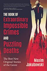 The Book of Extraordinary Impossible Crimes and Puzzling Deaths: The Best New Original Stories of the Genre (Mystery & Detective Anthology) Kindle Edition