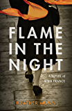 Flame in the Night: A Novel of World War II France