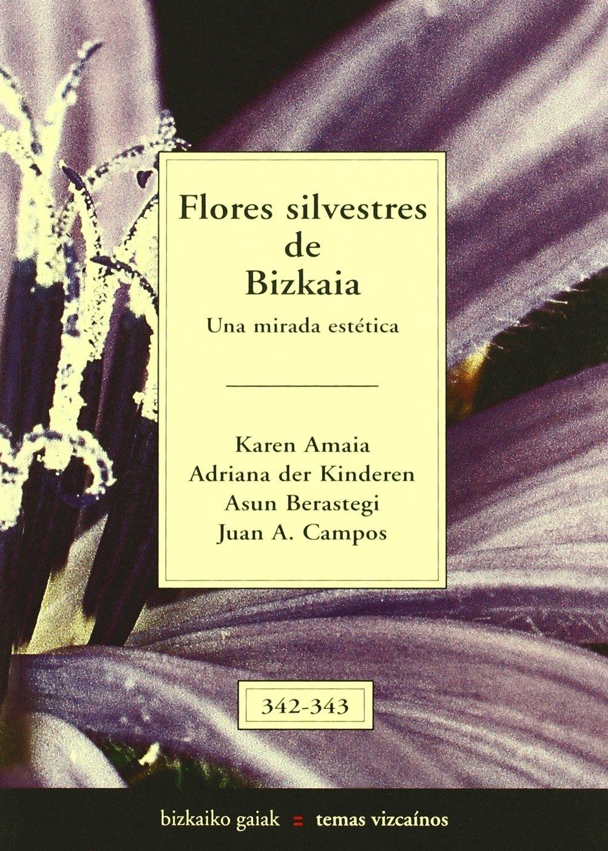 Flores silvestres de bizkaia 1 - una mirada estetica Bizkaiko Gaiak Temas Vizcai: Amazon.es: Bilbao Der Kideren, Karen A., [et Al.]: Libros