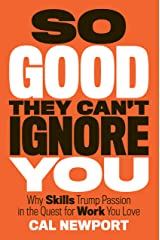 So Good They Can't Ignore You: Why Skills Trump Passion in the Quest for Work You Love Kindle Edition