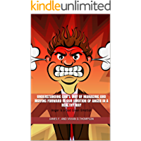 Understanding God's Way of Managing and Moving Forward in our Emotion of Anger in a Healthy Way: Anger is a God Given Emotion
