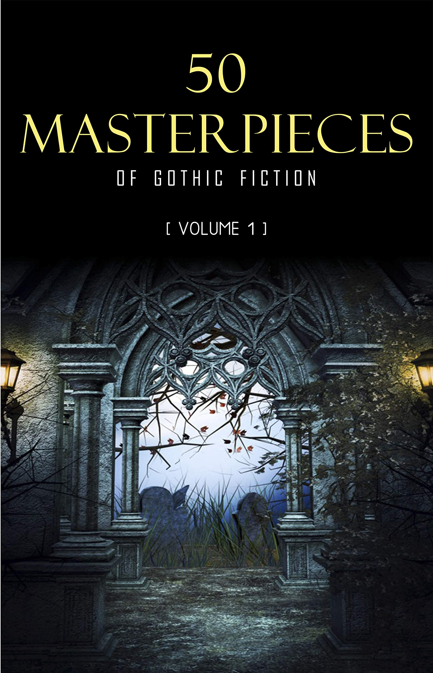 50 Masterpieces Of Gothic Fiction Vol. 1  Dracula Frankenstein The Tell Tale Heart The Picture Of Dorian Gray...  Halloween Stories   English Edition