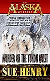 Murder on the Yukon Quest (An Alaska Mystery Book 6)