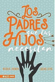 Los padres que tus hijos necesitan (Spanish Edition)