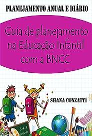 Guia de planejamento na Educação Infantil com a BNCC: (plano anual e planejamentos diários )