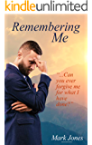 Remembering Me:.Can you ever forgive me for what I have done?