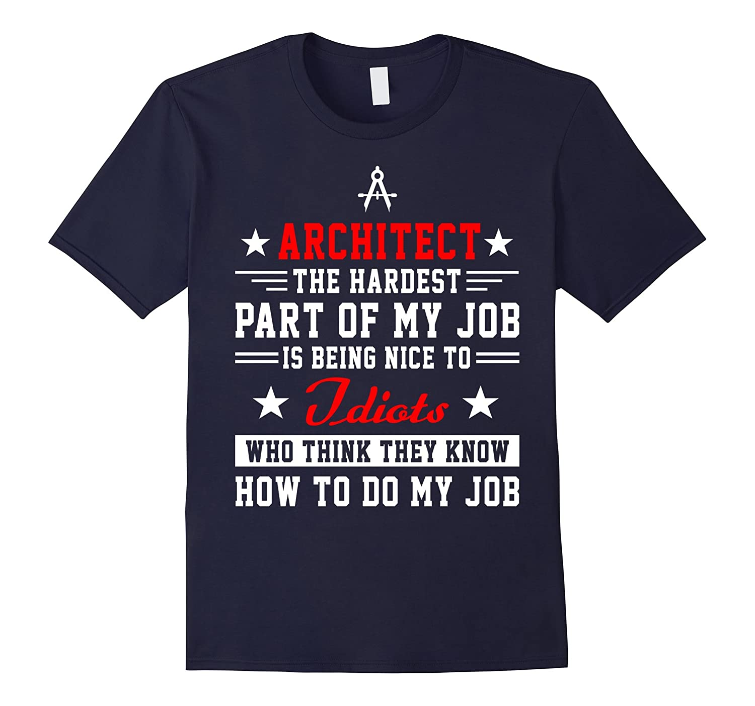 Architect Shirt - Hardest of My Job is Being Nice to People-TJ