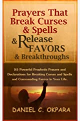 Prayers That Break Curses and Spells, and Release  Favors and Breakthroughs: Powerful Prophetic Prayers And Declarations for Breaking Curses and Spells ... in Your Life. (Deliverance Series Book 5) Kindle Edition