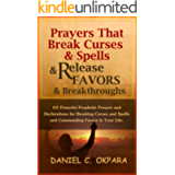 Prayers That Break Curses and Spells, and Release Favors and Breakthroughs: Powerful Prophetic Prayers And Declarations…