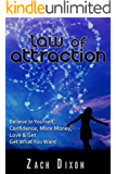 Law Of Attraction: Believe In Yourself, Confidence, More Money, Love & Get What You Want (Belief, Attract Your Dreams, Believe In Yourself, More Money, More Love)