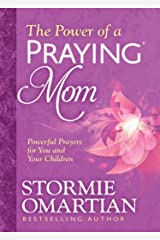 The Power of a Praying® Mom: Powerful Prayers for You and Your Children Kindle Edition