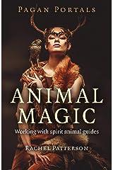 Pagan Portals - Animal Magic: Working With Spirit Animal Guides Kindle Edition