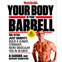 Men's Health Your Body is Your Barbell: No Gym. Just Gravity. Build a Leaner, Stronger...