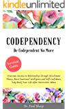 Codependency: Be Codependent No More and Overcome Anxiety in Relationships through Attachment Theory, Boost Emotional…