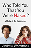Who Told You That You Were Naked?: A Study of the Conscience (English Edition)