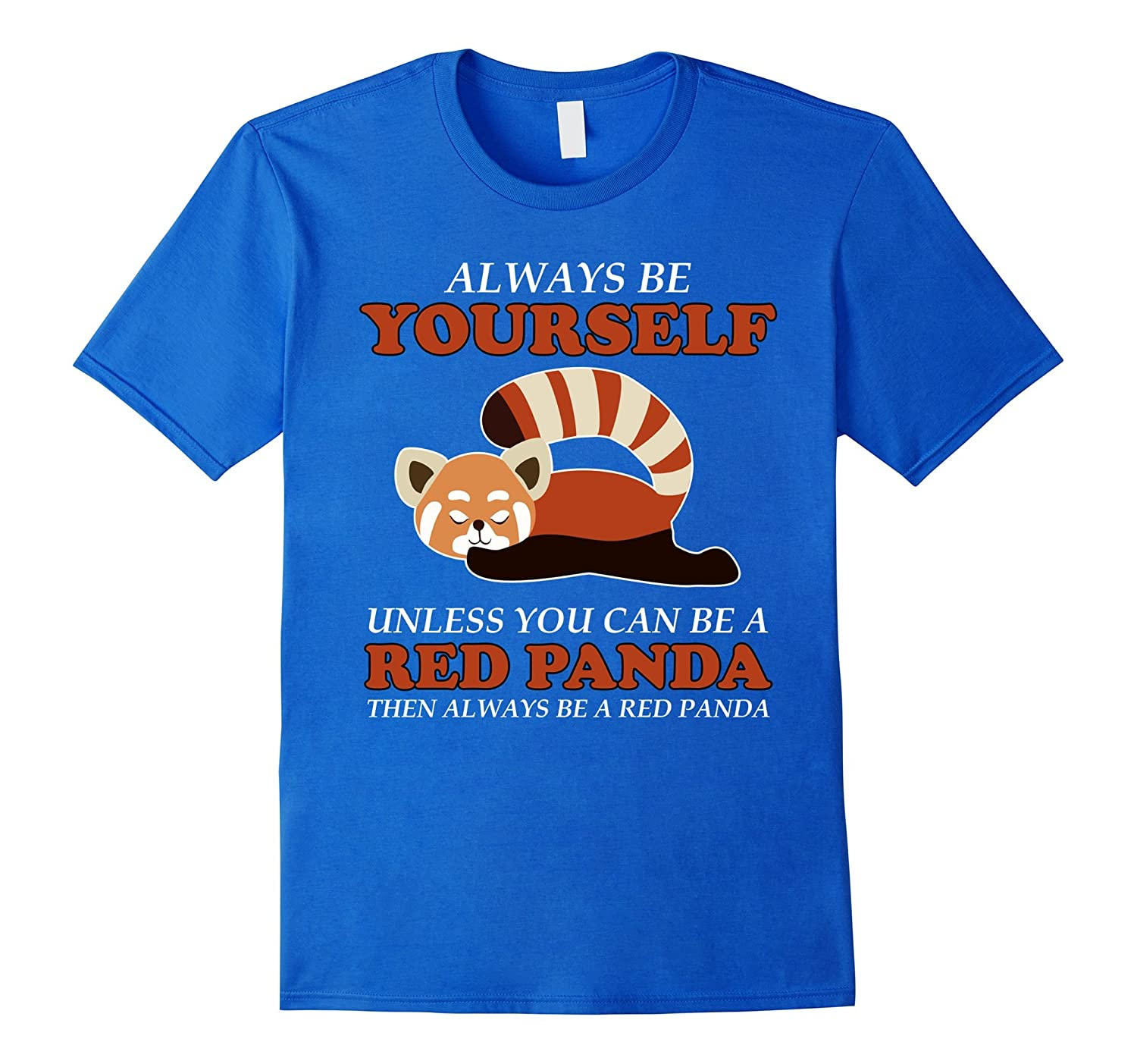 Always Be YOURSELF Unless You Can Be A RED PANDA Shirt