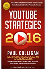 YouTube Strategies 2016: How To Make And Market YouTube Videos That Bring Hungry Online Buyers Straight To Your Products And Services Kindle Edition