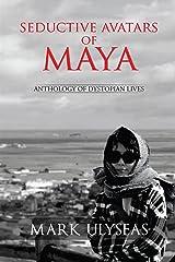Seductive Avatars of Maya: Anthology of Dystopian Lives Kindle Edition