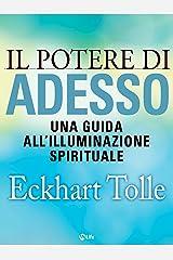 Il potere di Adesso: Una guida all'illuminazione spirituale (Psicologia e crescita personale) (Italian Edition) Kindle Edition