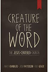 Creature of the Word: The Jesus-Centered Church Kindle Edition