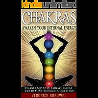 Chakras: Awaken Your Internal Energy – Balance Chakras, Radiate Energy and Healing Through Meditation (Chakras, Spirituality, Serenity) (English Edition)