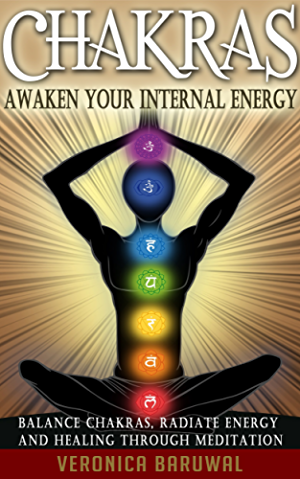 Chakras: Awaken Your Internal Energy � Balance Chakras; Radiate Energy and Healing Through Meditation (Chakras; Spirituality; Serenity)