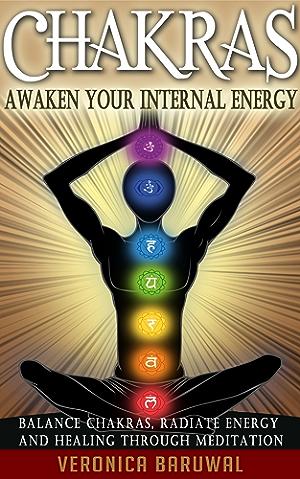 Chakras: Awaken Your Internal Energy � Balance Chakras; Radiate Energy and Healing Through Meditation (Chakras; Spirituality; Serenity)