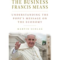 The Business Francis Means: Understanding the Pope's Message on the Economy