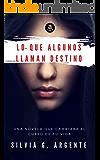 Lo que Algunos llaman Destino (Spanish Edition)