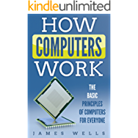 How Computers Work: The Basic Principles of Computers For Everyone