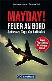 Flugunfälle: Mayday! Feuer an Bord, Schwarze Tage der Luftfahrt. Luftfahrtexperten untersuchen Flugunfälle, Notlandungen und Flugzeugabstürze
