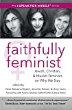 Faithfully Feminist: Jewish, Christian, and Muslim Feminists on Why We Stay