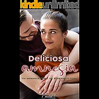 Deliciosa amnesia: Un romance capaz de superarlo todo