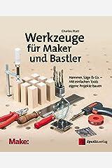 Werkzeuge für Maker und Bastler: Hammer, Säge & Co. – Mit einfachen Tools eigene Projekte bauen (Edition Make) (German Edition) Kindle Edition