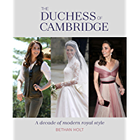 The Duchess of Cambridge: A Decade of Modern Royal Style