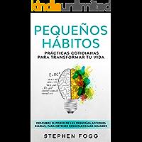Pequeños hábitos: prácticas cotidianas para transformar tu vida: Descubre el poder de las pequeñas acciones diarias…