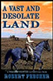 A Vast and Desolate Land: A Western Frontier Adventure