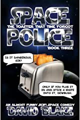 Space Police: The Toaster That Time Forgot, an almost funny SciFi space comedy Kindle Edition