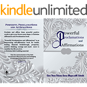 Powerful Proclamations and Affirmations: Daily Affirmations For Success, Health, Positive Thinking, Healing, Wisdom…
