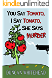 You Say Tomato, I Say Tomato, She Says Murder: A Short But Sweet Mystery
