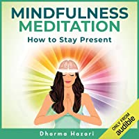 Mindfulness Meditation: Simple Methods for Letting Go, Being Present, Self-Awareness, Mindful Eating, Anxiety & Stress Relief for Beginners to Practicing Vipassana & Guided Meditation in Plain English
