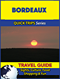 Bordeaux Travel Guide (Quick Trips Series): Sights, Culture, Food, Shopping & Fun