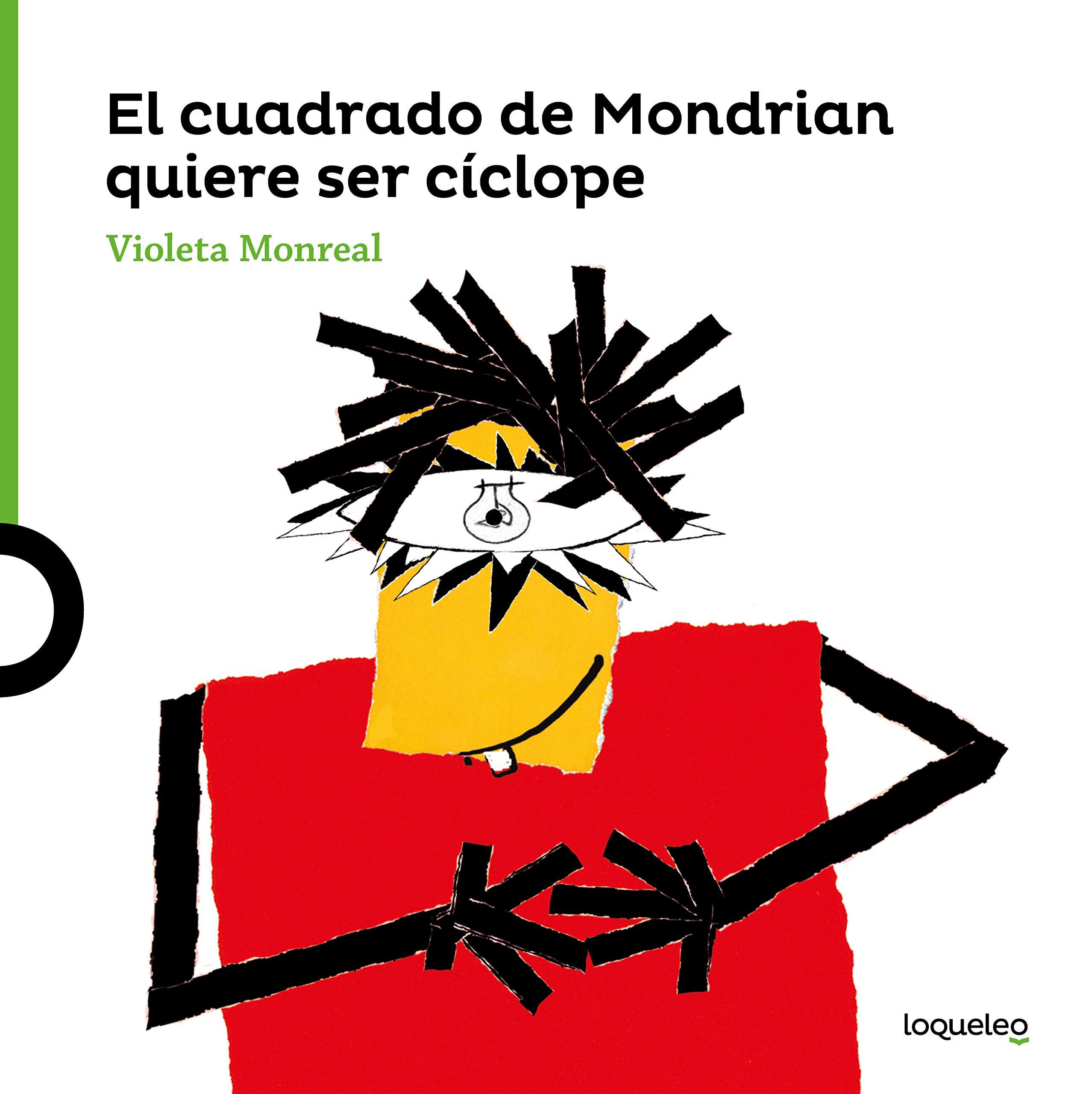 El cuadrado de Modrian quiere ser cíclope: Amazon.es: Monreal Diaz, Violeta: Libros
