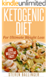 Ketogenic Diet: For Ultimate Weight Loss - Lose Belly Fat Fast! [ ketogenic diet plan, ketogenic menu, ketogenic recipes, low carb diet, ketogenic cookbook] ... weight loss, ketogenic recipes Book Book 1)