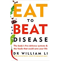 Eat to Beat Disease: The Body's Five Defence Systems and the Foods thatCould Save Your Life