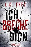 Ich Breche Dich: Thriller (Leipzig-Thriller 2) (German Edition)