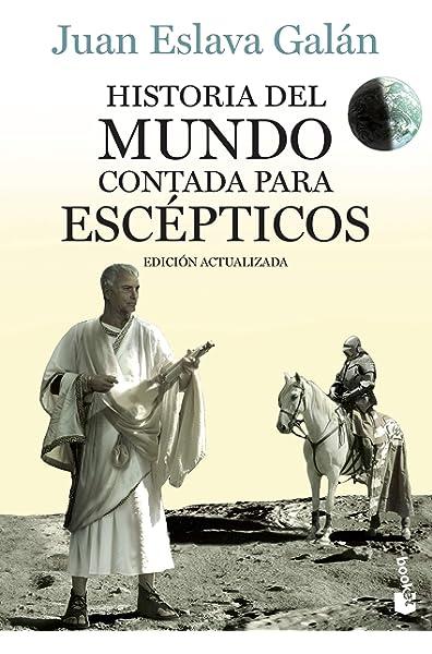 Historia del mundo contada para escépticos Divulgación: Amazon.es: Eslava Galán, Juan: Libros