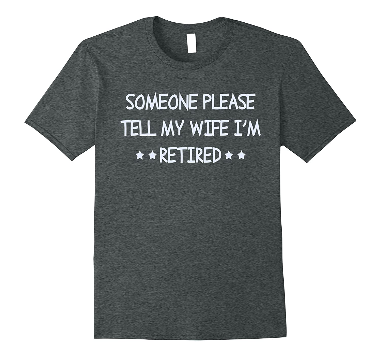 Mens Please Tell My Wife I Am Retired Funny Father's Day T-Shirt-TH