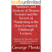 Summary and Analysis of Thomas Troward and the Secrets of Manifesting in the Dore Lectures & Edinburgh Lectures: Based…
